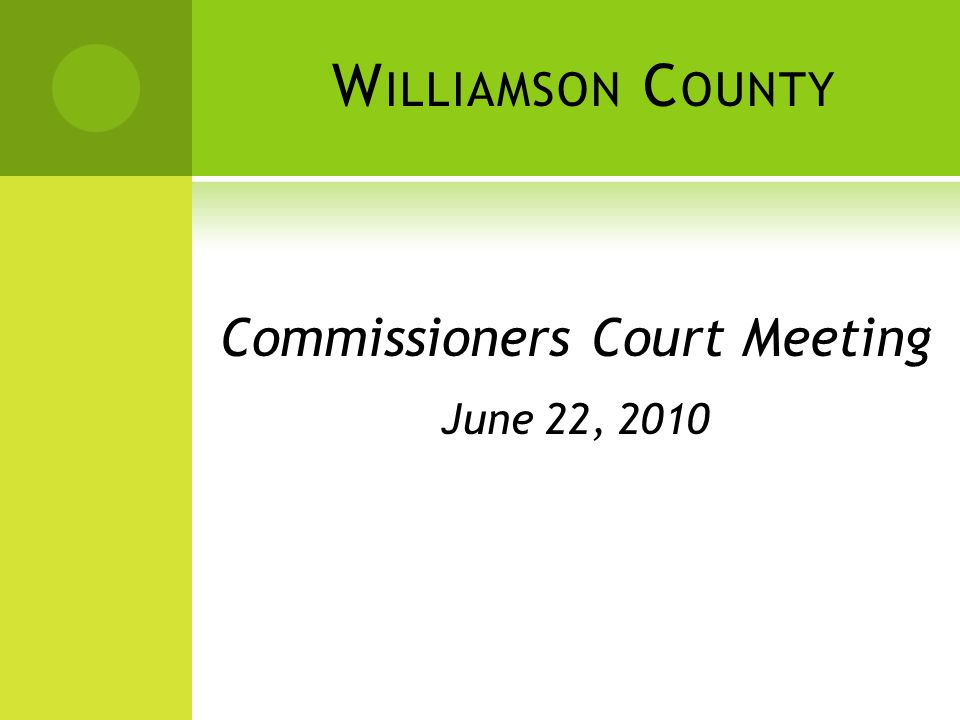 W ILLIAMSON C OUNTY Commissioners Court Meeting June 22, 2010