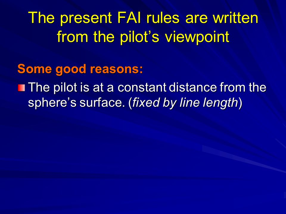 Some good reasons: The pilot is at a constant distance from the spheres surface. (fixed by line length)
