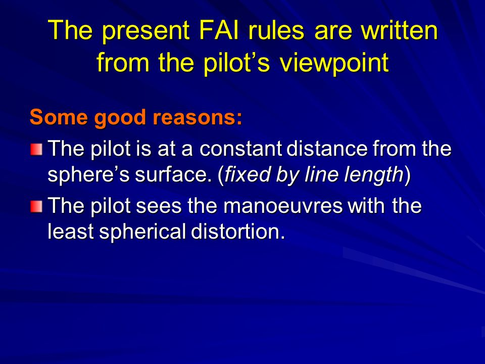 The present FAI rules are written from the pilots viewpoint Some good reasons: The pilot is at a constant distance from the spheres surface. (fixed by