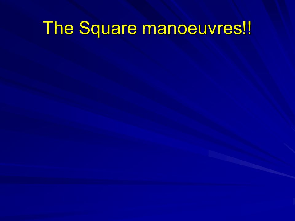 The Square manoeuvres!!