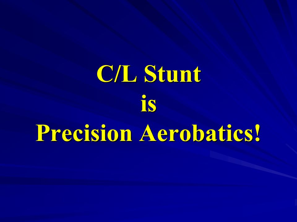 C/L Stunt is Precision Aerobatics!