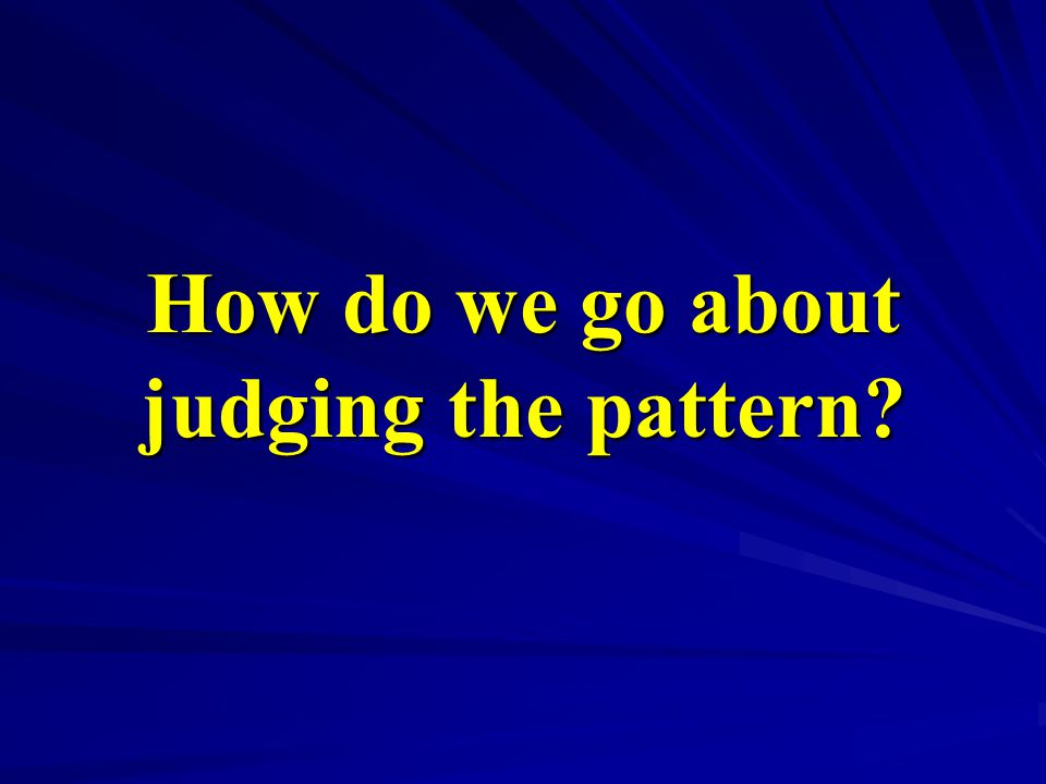 How do we go about judging the pattern?