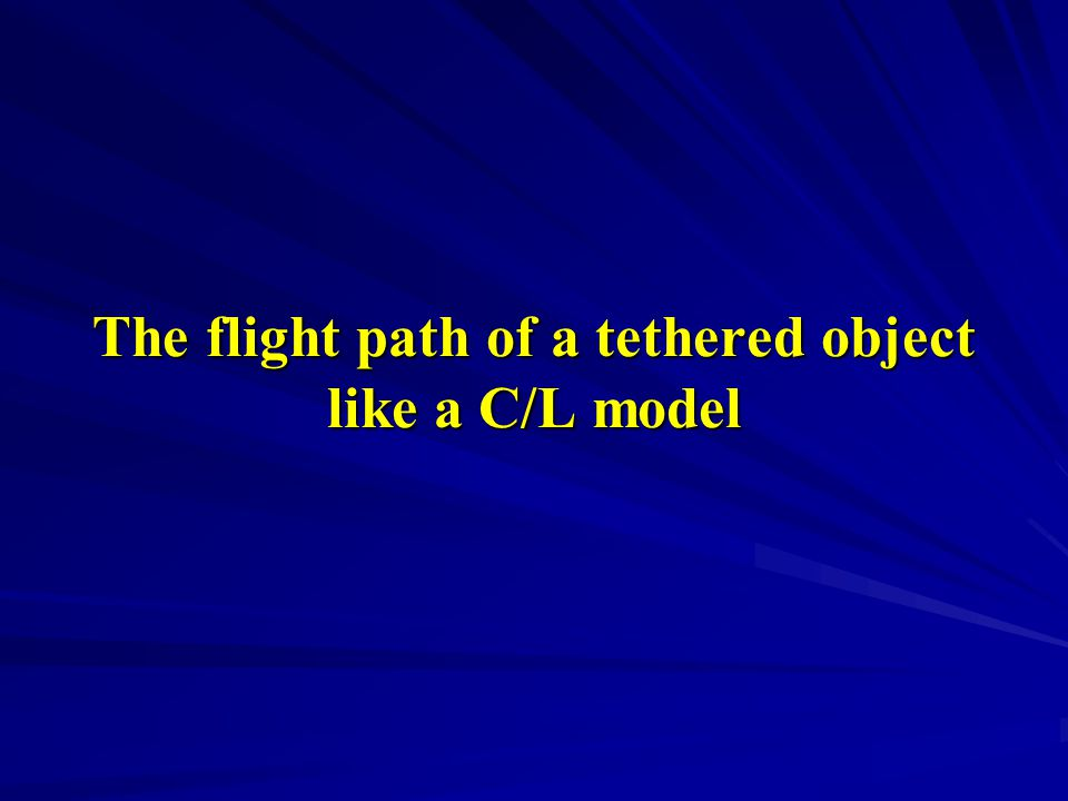 The flight path of a tethered object like a C/L model