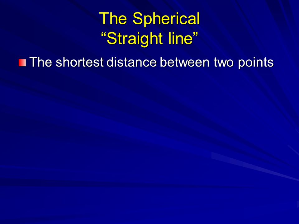The Spherical Straight line The shortest distance between two points