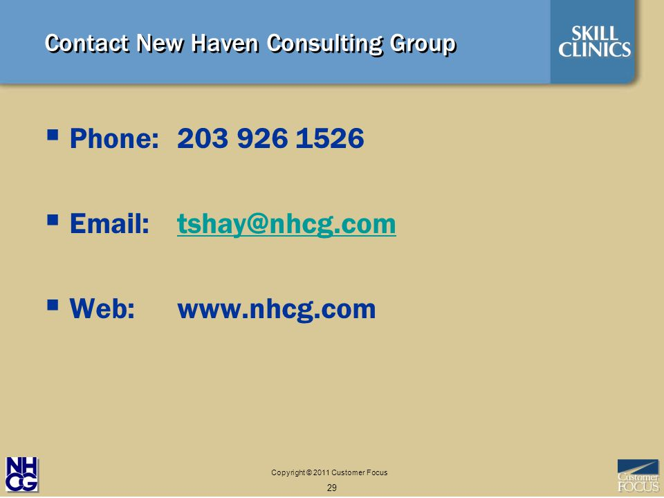 Copyright © 2011 Customer Focus 29 Contact New Haven Consulting Group Phone: Web: