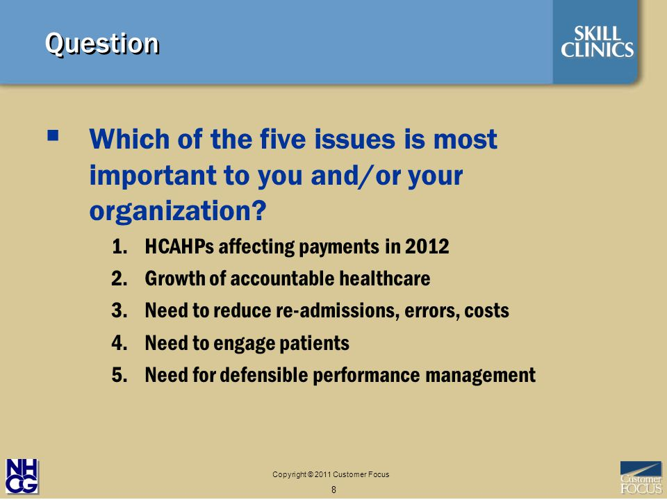 Copyright © 2011 Customer Focus 8 Question Which of the five issues is most important to you and/or your organization.