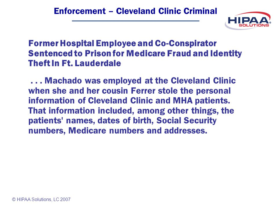 © HIPAA Solutions, LC 2007 Former Hospital Employee and Co-Conspirator Sentenced to Prison for Medicare Fraud and Identity Theft In Ft.