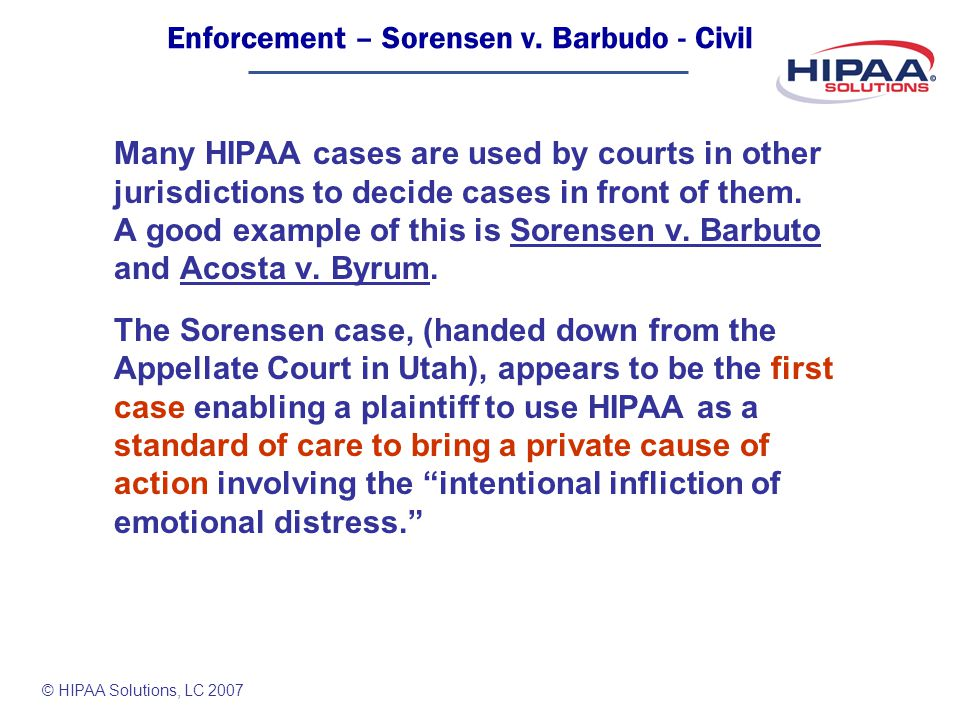 © HIPAA Solutions, LC 2007 Many HIPAA cases are used by courts in other jurisdictions to decide cases in front of them.