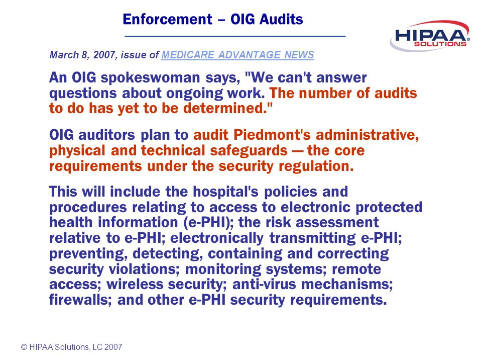 © HIPAA Solutions, LC 2007 March 8, 2007, issue of MEDICARE ADVANTAGE NEWSMEDICARE ADVANTAGE NEWS An OIG spokeswoman says, We can t answer questions about ongoing work.