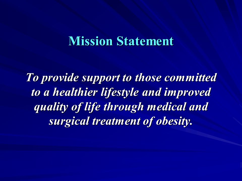 Mission Statement To provide support to those committed to a healthier lifestyle and improved quality of life through medical and surgical treatment o