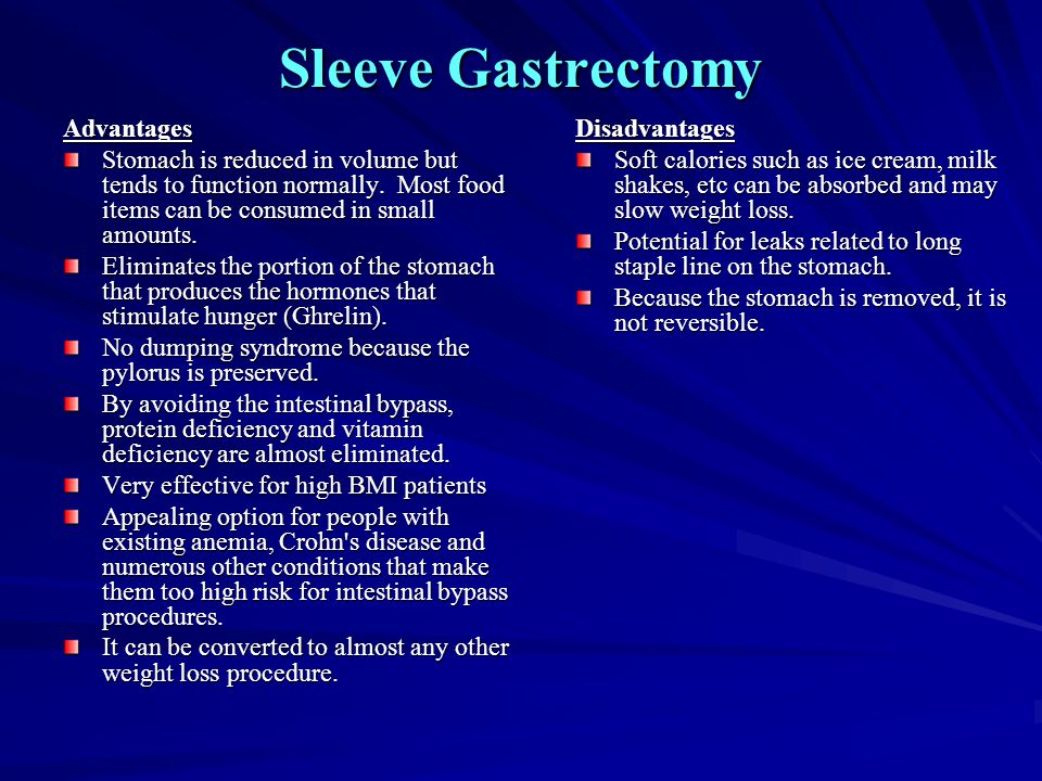 Sleeve Gastrectomy Advantages Stomach is reduced in volume but tends to function normally. Most food items can be consumed in small amounts. Eliminate