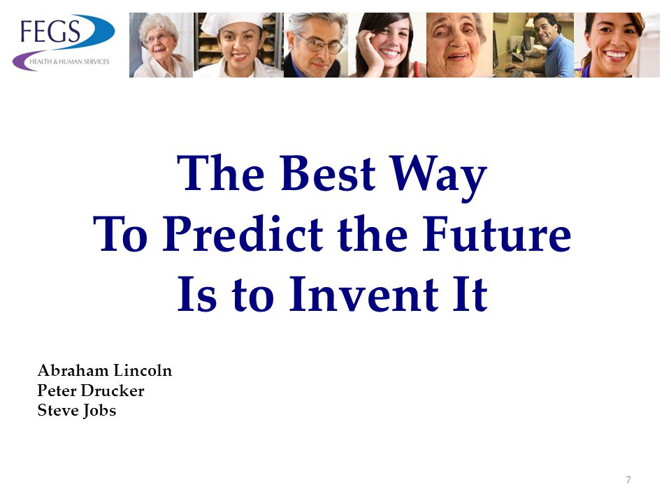 7 The Best Way To Predict the Future Is to Invent It Abraham Lincoln Peter Drucker Steve Jobs