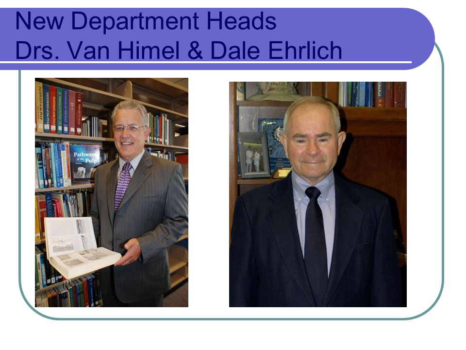 New Department Heads Drs. Van Himel & Dale Ehrlich