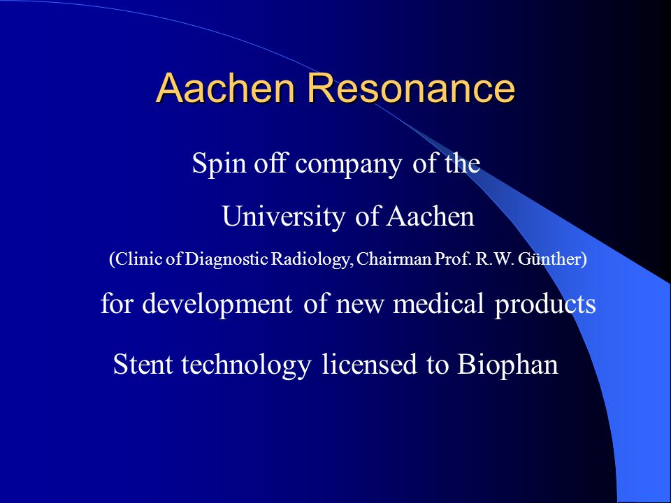 Aachen Resonance Founded in 2001 by Alexander Ruebben, MD (former radiologist at the University of Aachen) Arno Buecker, MD (radiologist at the University of Aachen)