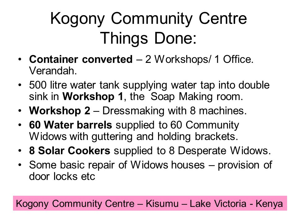 Kogony Community Centre Things Done: Container converted – 2 Workshops/ 1 Office.
