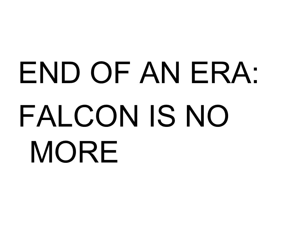 END OF AN ERA: FALCON IS NO MORE