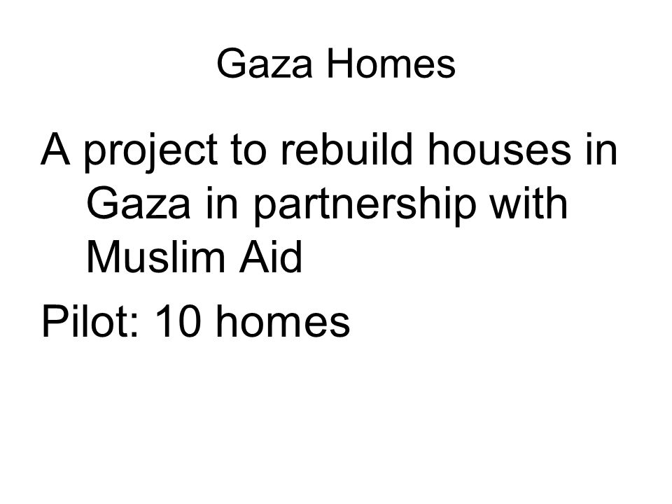 Gaza Homes A project to rebuild houses in Gaza in partnership with Muslim Aid Pilot: 10 homes