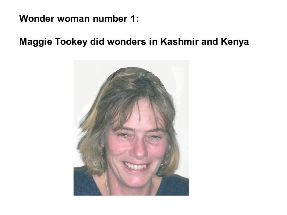 Wonder woman number 1: Maggie Tookey did wonders in Kashmir and Kenya