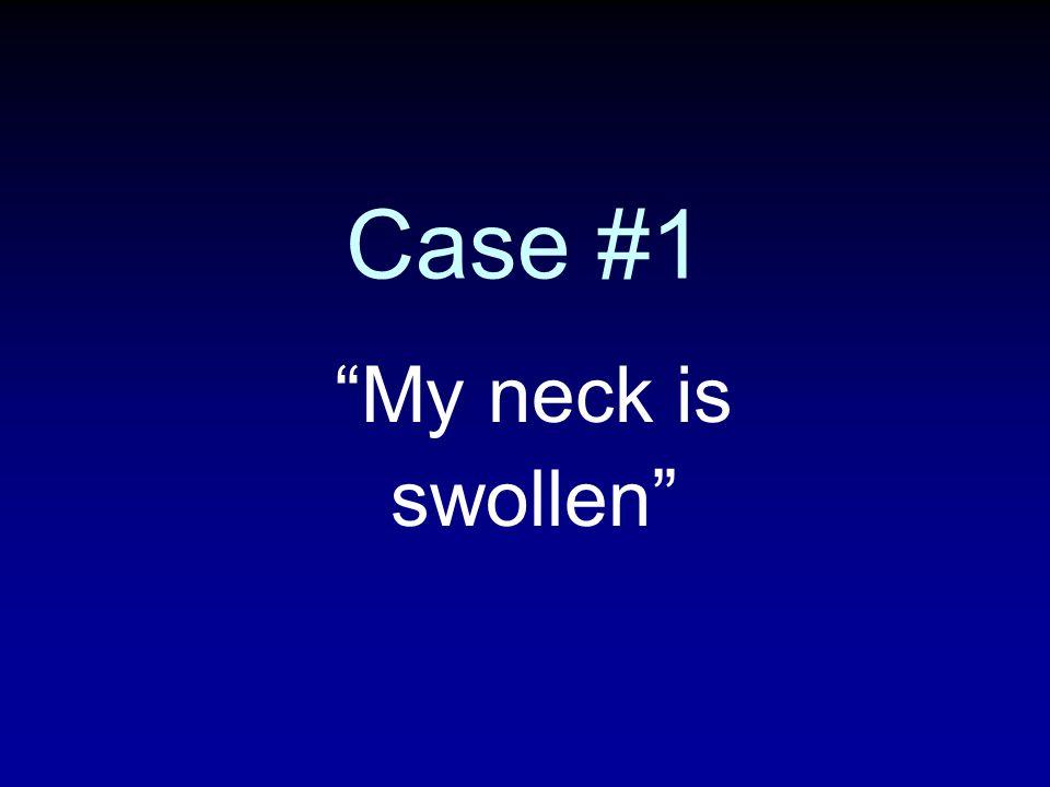 Case #1 My neck is swollen