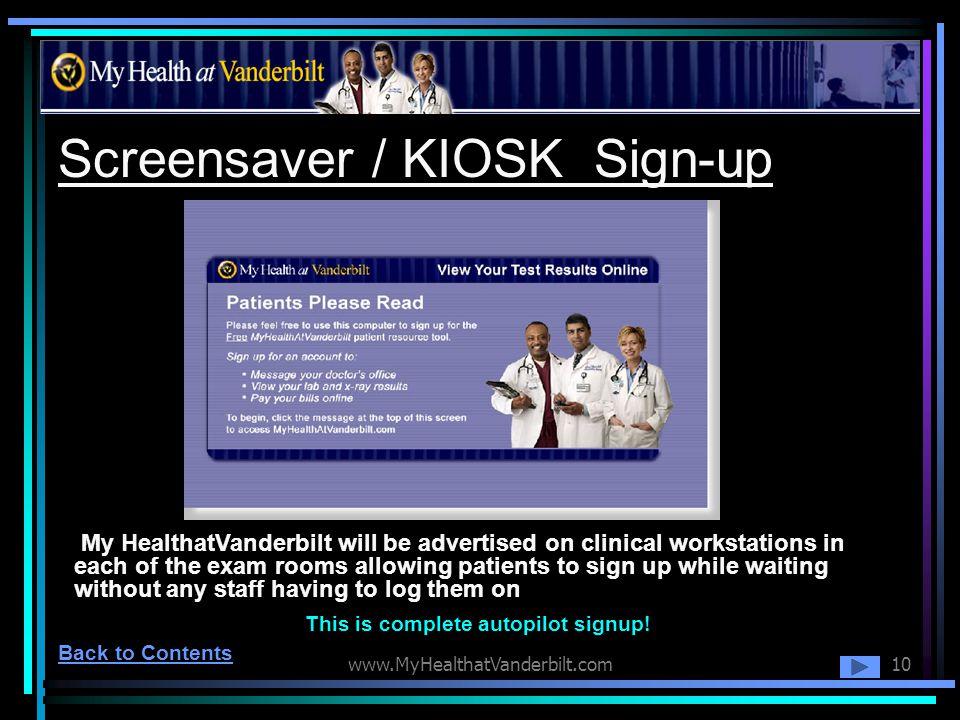 www.MyHealthatVanderbilt.com10 Screensaver / KIOSK Sign-up My HealthatVanderbilt will be advertised on clinical workstations in each of the exam rooms