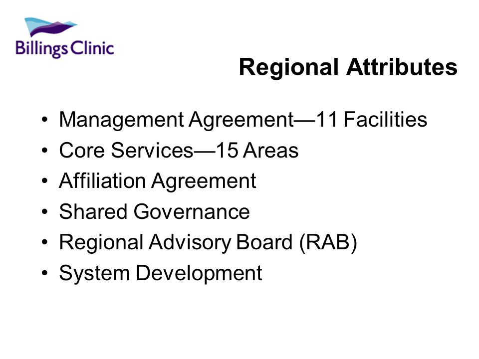 Regional Attributes Management Agreement11 Facilities Core Services15 Areas Affiliation Agreement Shared Governance Regional Advisory Board (RAB) System Development