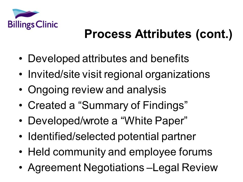 Process Attributes (cont.) Developed attributes and benefits Invited/site visit regional organizations Ongoing review and analysis Created a Summary o