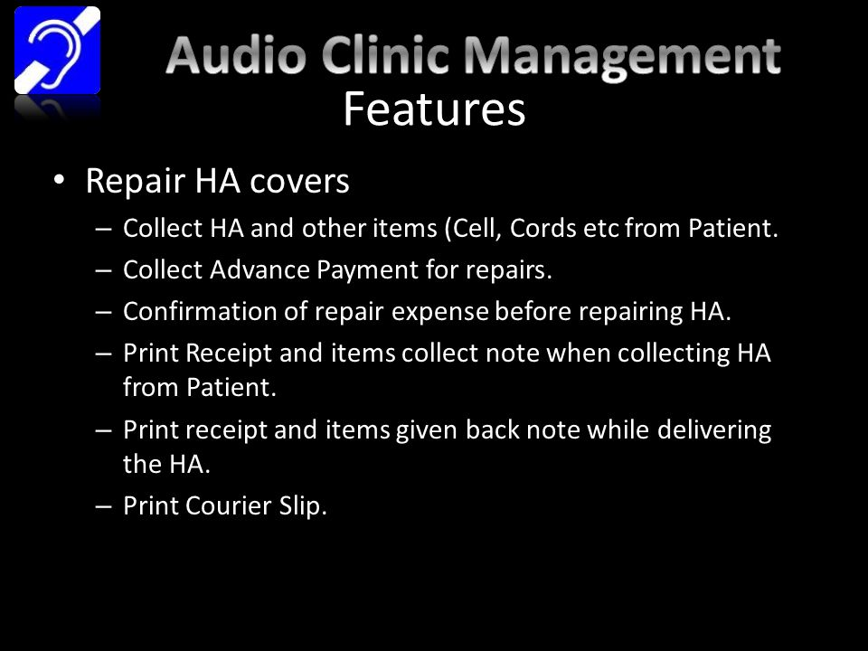 Features Repair HA covers – Collect HA and other items (Cell, Cords etc from Patient.