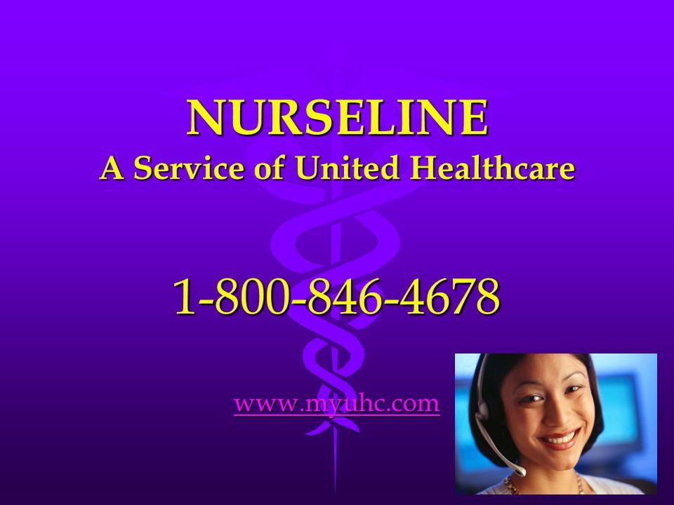 NURSELINE A Service of United Healthcare 1-800-846-4678 www.myuhc.com