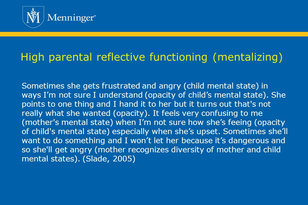 High parental reflective functioning (mentalizing) Sometimes she gets frustrated and angry (child mental state) in ways Im not sure I understand (opacity of childs mental state).