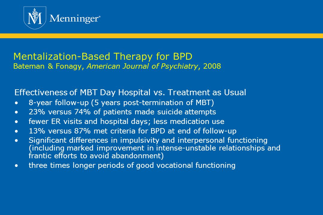 Mentalization-Based Therapy for BPD Bateman & Fonagy, American Journal of Psychiatry, 2008 Effectiveness of MBT Day Hospital vs.