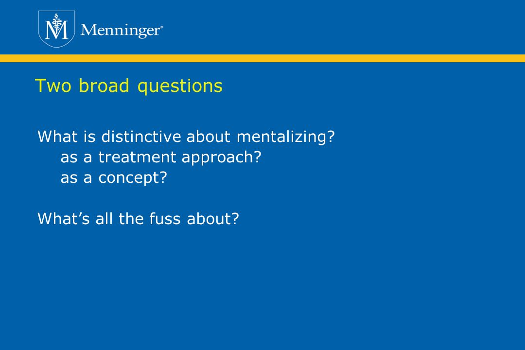 Two broad questions What is distinctive about mentalizing.