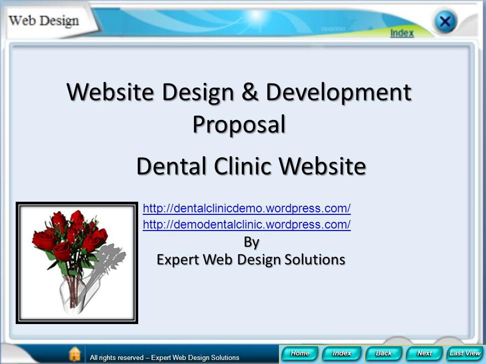 Index Uses of Dental Clinic Website Our Proposal Dental Website Features Fees and Contact Details http://dentalclinicdemo.wordpress.com/ All rights reserved – Expert Web Design Solutions