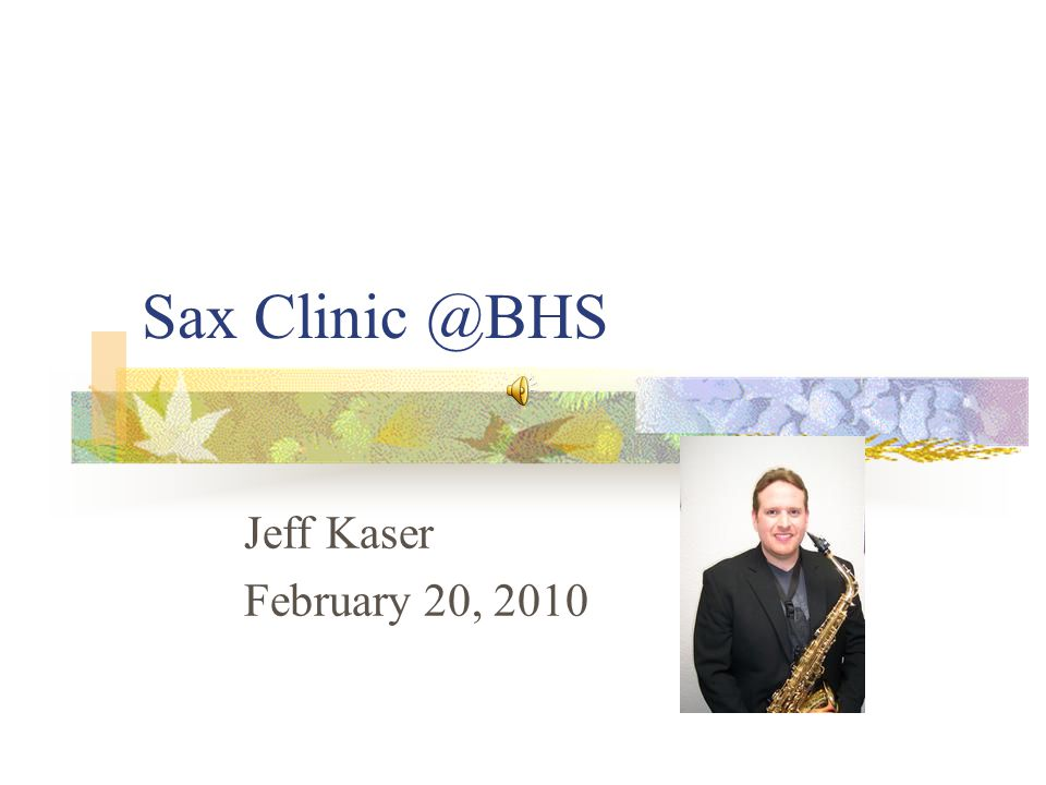 Sax Clinic @BHS Jeff Kaser February 20, 2010