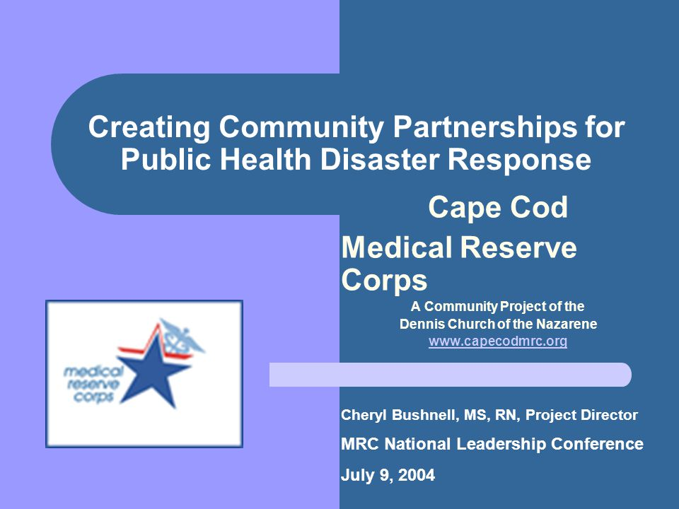 Creating Community Partnerships for Public Health Disaster Response Cape Cod Medical Reserve Corps A Community Project of the Dennis Church of the Naz