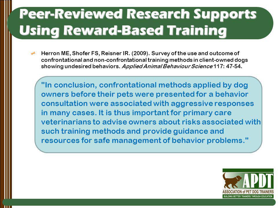 Peer-Reviewed Research Supports Using Reward-Based Training Herron ME, Shofer FS, Reisner IR.