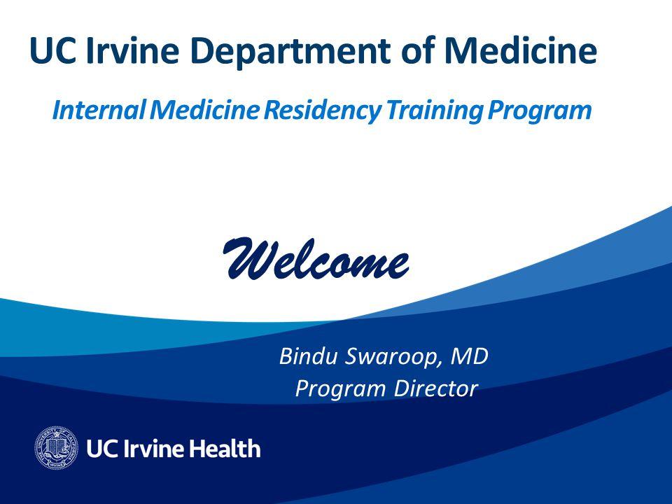 UC Irvine Department of Medicine Internal Medicine Residency Training Program Welcome Bindu Swaroop, MD Program Director