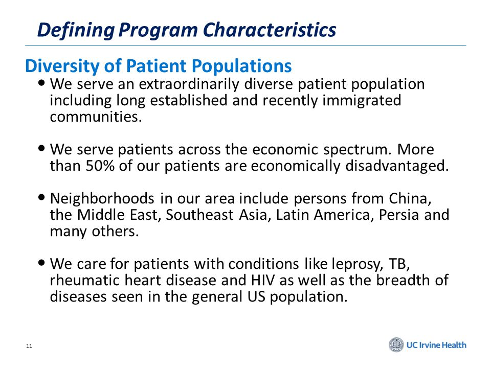 11 Defining Program Characteristics Diversity of Patient Populations We serve an extraordinarily diverse patient population including long established and recently immigrated communities.