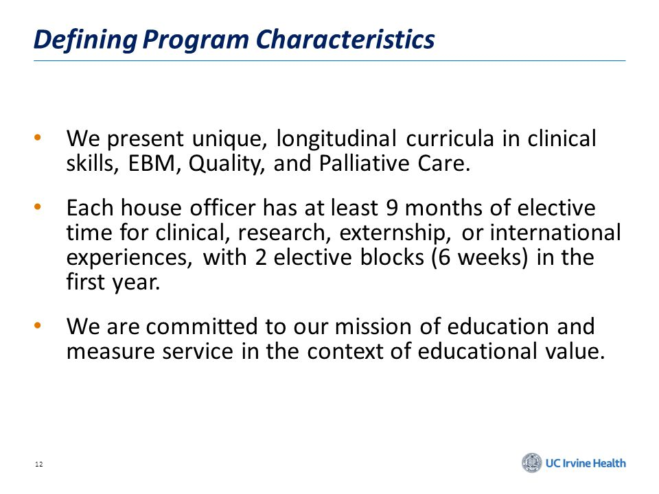 12 Defining Program Characteristics We present unique, longitudinal curricula in clinical skills, EBM, Quality, and Palliative Care. Each house office