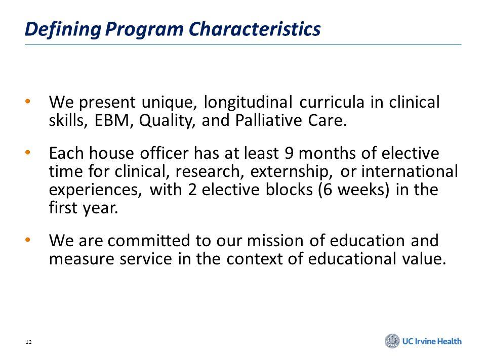 12 Defining Program Characteristics We present unique, longitudinal curricula in clinical skills, EBM, Quality, and Palliative Care.