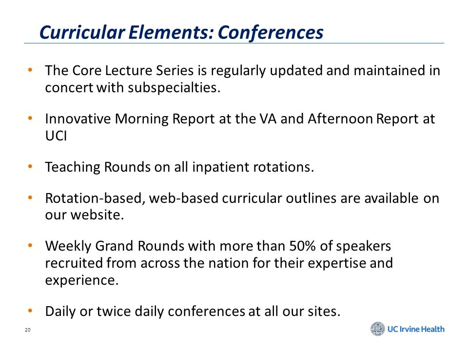 20 Curricular Elements: Conferences The Core Lecture Series is regularly updated and maintained in concert with subspecialties.
