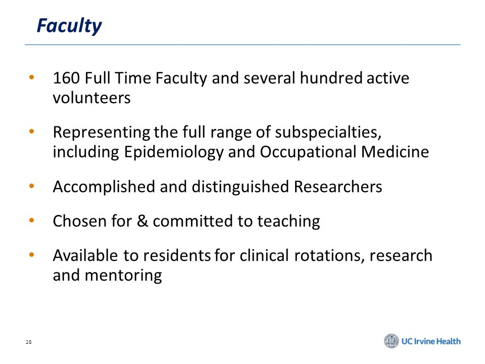 28 Faculty 160 Full Time Faculty and several hundred active volunteers Representing the full range of subspecialties, including Epidemiology and Occup