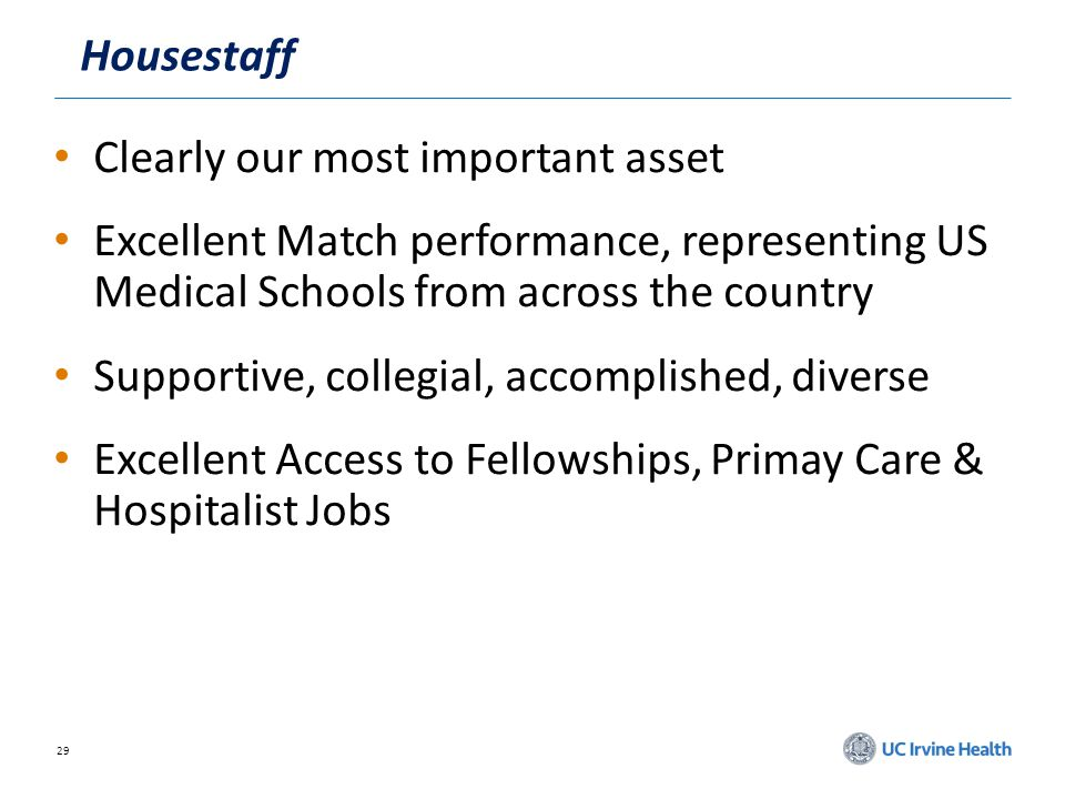 29 Housestaff Clearly our most important asset Excellent Match performance, representing US Medical Schools from across the country Supportive, colleg