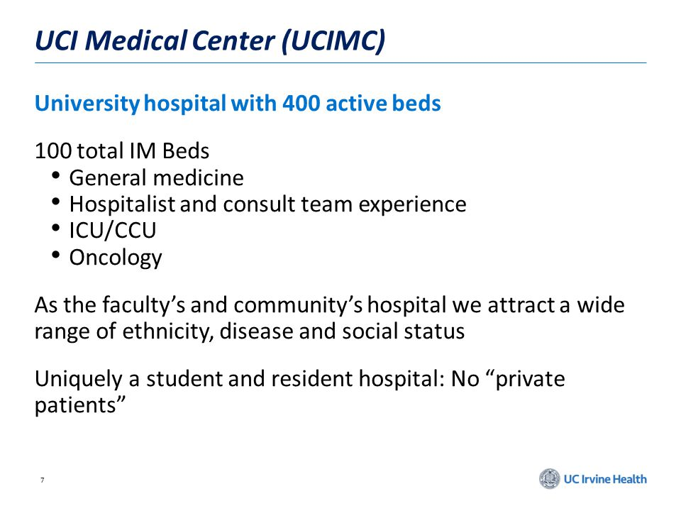 7 UCI Medical Center (UCIMC) University hospital with 400 active beds 100 total IM Beds General medicine Hospitalist and consult team experience ICU/C