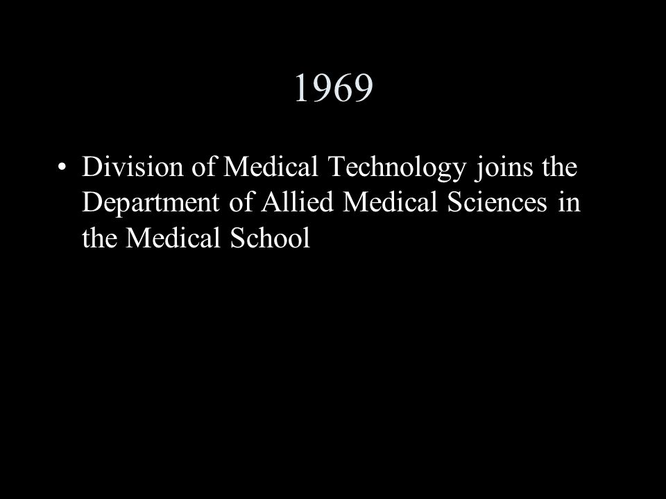 1969 Division of Medical Technology joins the Department of Allied Medical Sciences in the Medical School