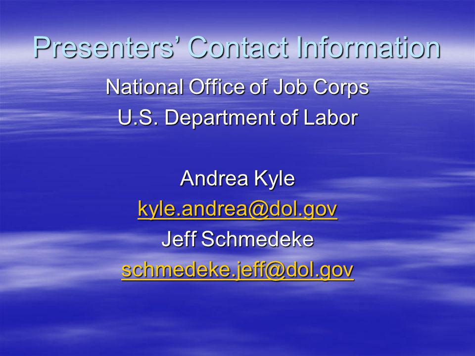 Presenters Contact Information National Office of Job Corps U.S.