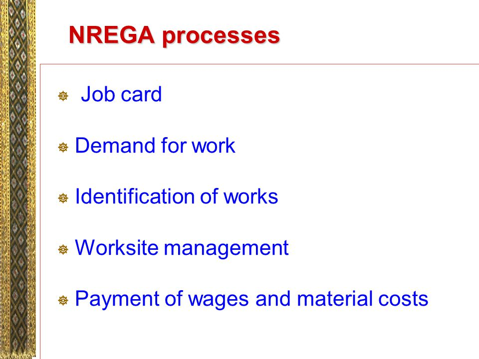 NREGA processes Job card Demand for work Identification of works Worksite management Payment of wages and material costs