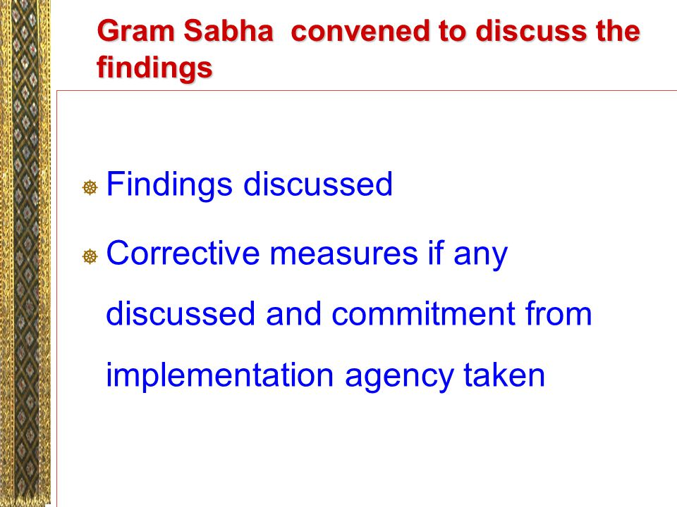 Gram Sabha convened to discuss the findings Findings discussed Corrective measures if any discussed and commitment from implementation agency taken