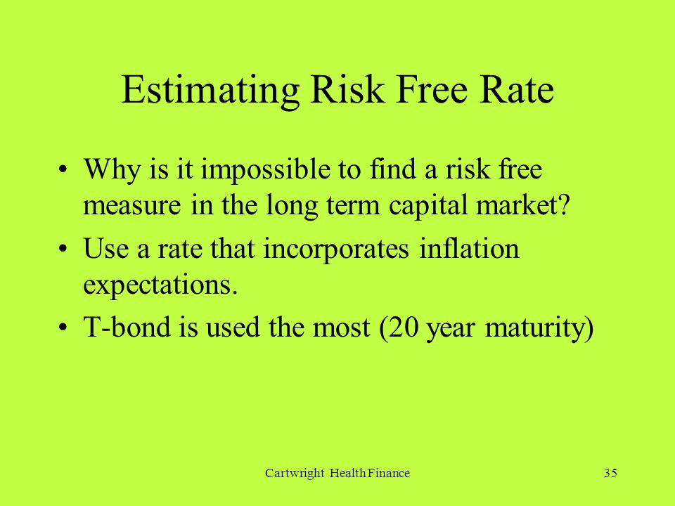 Cartwright Health Finance35 Estimating Risk Free Rate Why is it impossible to find a risk free measure in the long term capital market.