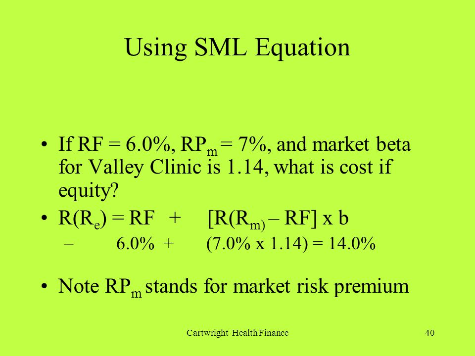 Cartwright Health Finance40 Using SML Equation If RF = 6.0%, RP m = 7%, and market beta for Valley Clinic is 1.14, what is cost if equity.