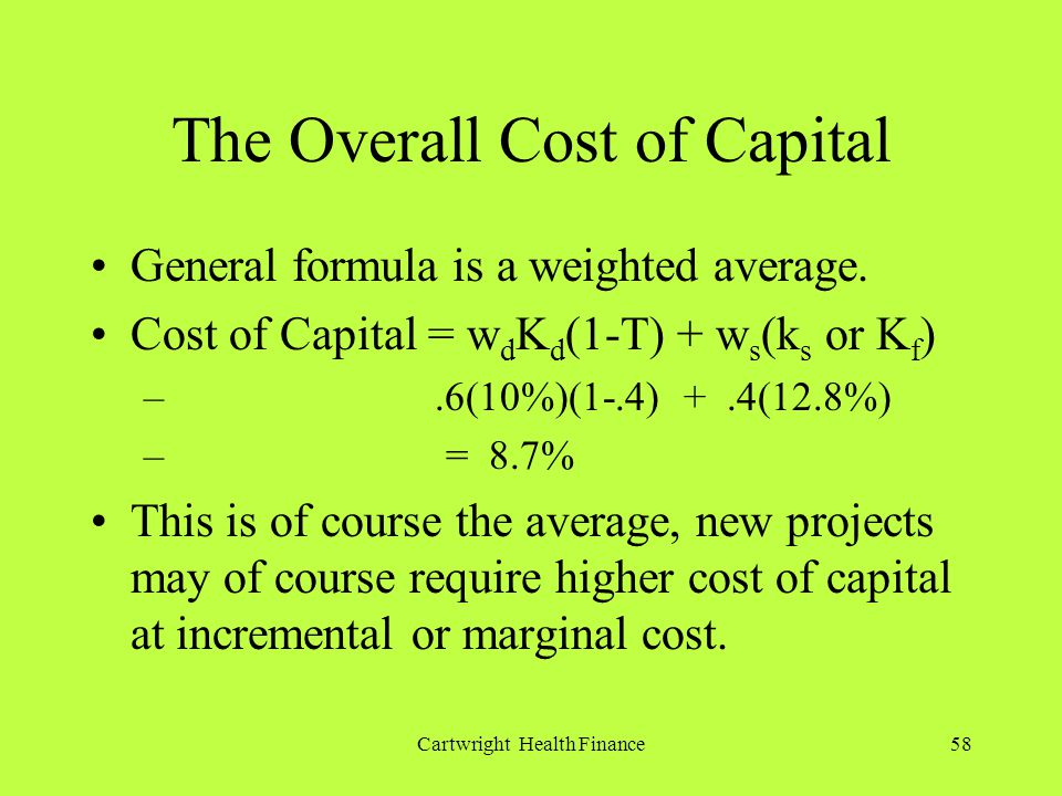 Cartwright Health Finance58 The Overall Cost of Capital General formula is a weighted average.